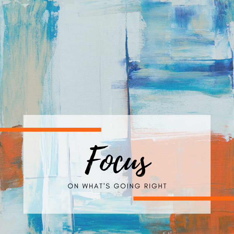 Focus on what's going well.