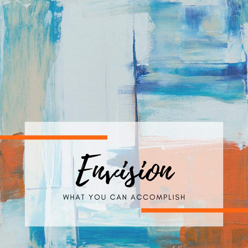 Envision what you can accomplish.