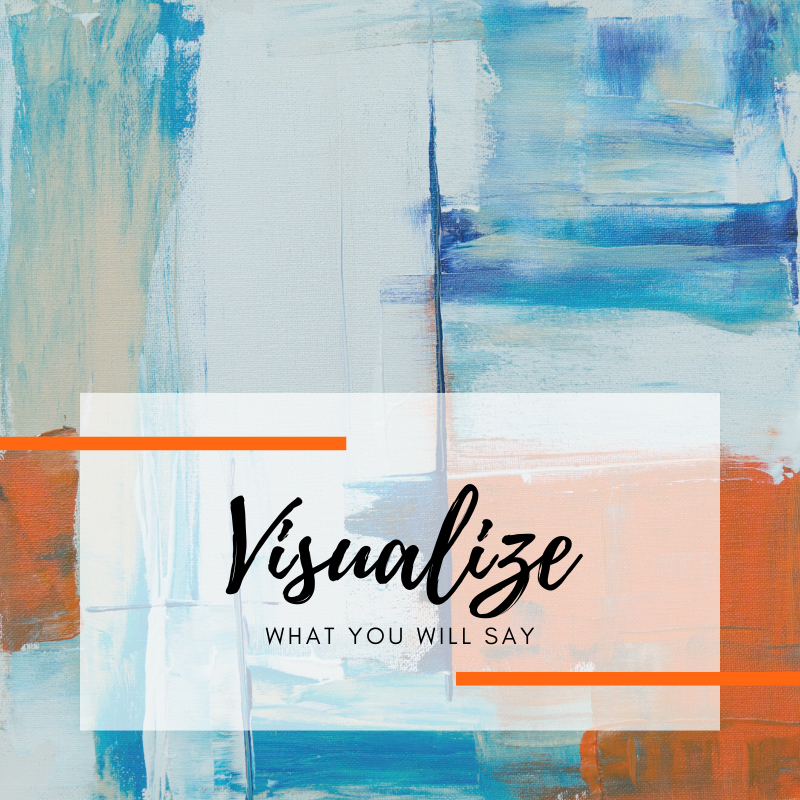 Visualize what you will say.