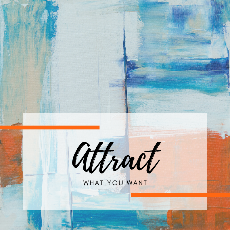 Attract what you want.